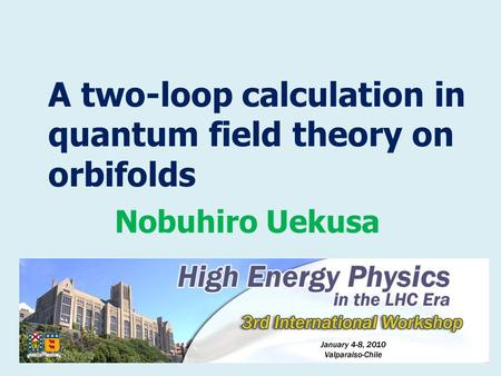 A two-loop calculation in quantum field theory on orbifolds Nobuhiro Uekusa.