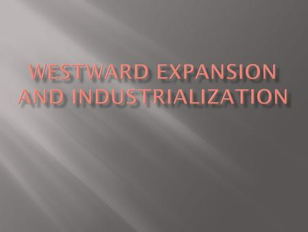 Westward Expansion and Industrialization