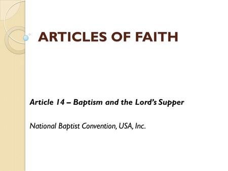 ARTICLES OF FAITH Article 14 – Baptism and the Lord's Supper
