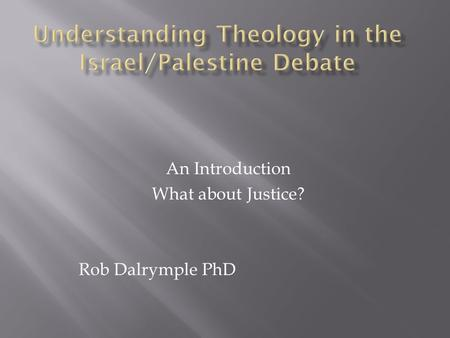 An Introduction What about Justice? Rob Dalrymple PhD.