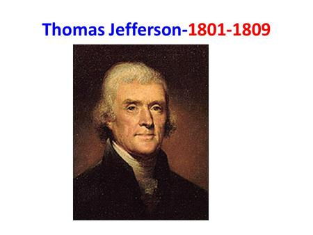 Thomas Jefferson-1801-1809. Jefferson's Dilemma Offered France's Louisiana Territory Jefferson was a Strict Constructionist Follow Constitution.