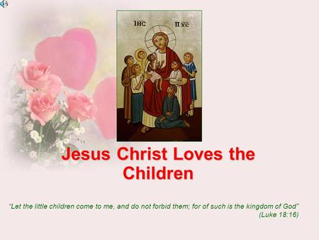 "Jesus Christ Loves the Children ""Let the little children come to me, and do not forbid them; for of such is the kingdom of God"" (Luke 18:16)"