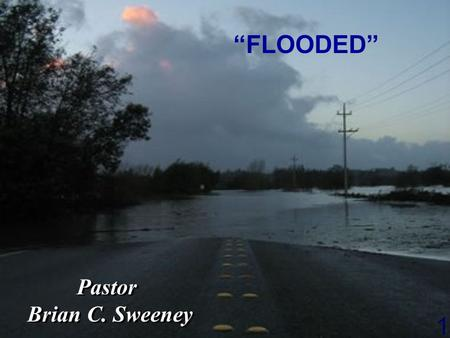 "4/14/2017 ""FLOODED"" Pastor Brian C. Sweeney."