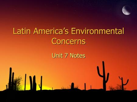 Latin America's Environmental Concerns Unit 7 Notes.