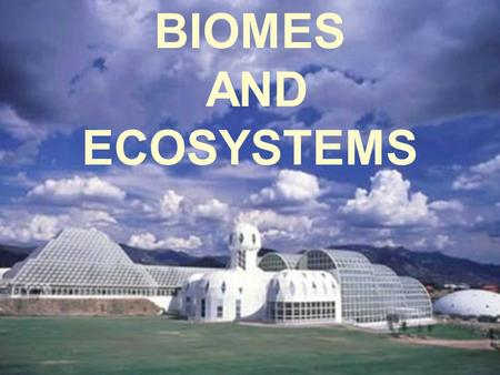 BIOMES AND ECOSYSTEMS.