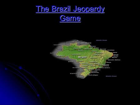 The Brazil Jeopardy Game. ROUND 1 CHIEFEXPORTSRACESAMAZONRAINFORESTAMAZONRIVER FEDERAL UNITS OF BRAZIL 100 200 300 400 500.