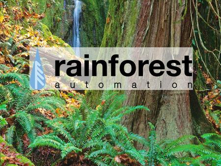 © 2013 Rainforest Automation, Inc.. 2 Who We Are ● Founded 2004; based in Vancouver, BC ● Focused on Real-Time Energy Feedback and Control ● Deep communications.