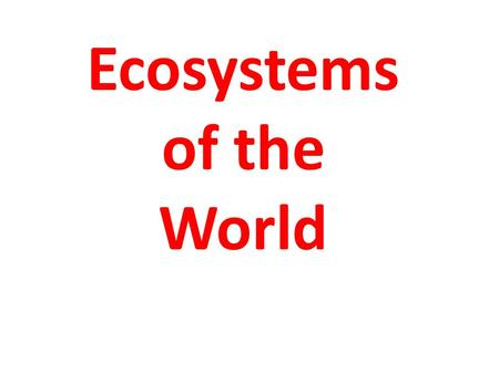 Ecosystems of the World. Climax Vegetation - the natural vegetation in the last possible stage of vegetation development. Climax vegetation is in balance.