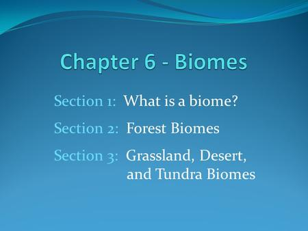 Chapter 6 - Biomes Section 1: What is a biome?