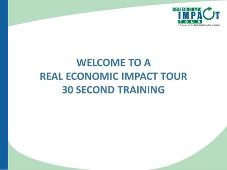 WELCOME TO A REAL ECONOMIC IMPACT TOUR 30 SECOND TRAINING.