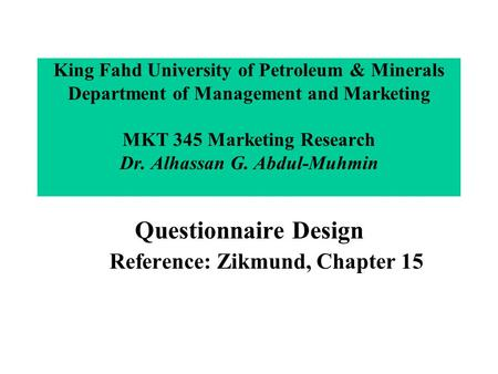 King Fahd University of Petroleum & Minerals Department of Management and Marketing MKT 345 Marketing Research Dr. Alhassan G. Abdul-Muhmin Questionnaire.