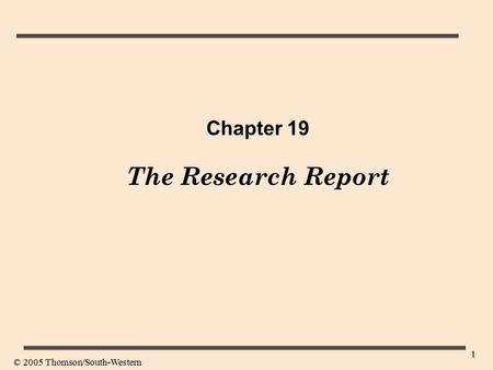 1 Chapter 19 The Research Report © 2005 Thomson/South-Western.