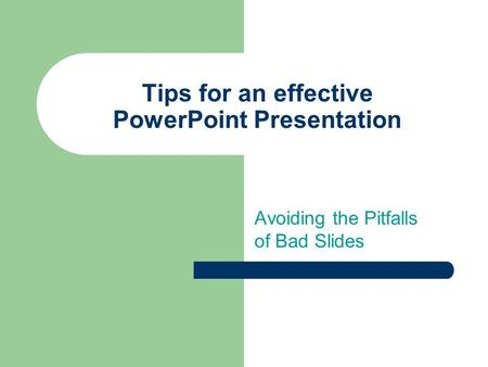 Tips for an effective PowerPoint Presentation Avoiding the Pitfalls of Bad Slides.