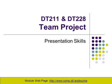 DT211 & DT228 Team Project Presentation Skills Module Web Page: