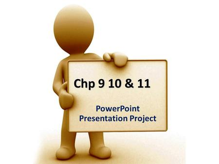 Chp 9 10 & 11 PowerPoint Presentation Project. Instead of a test, you will- as a group- create a PowerPoint Presentation that will: A.Outlining the main.