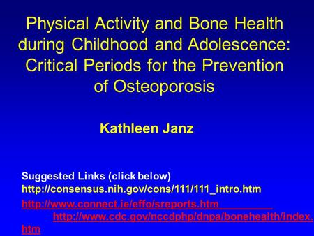 Physical Activity and Bone Health during Childhood and Adolescence: Critical Periods for the Prevention of Osteoporosis Suggested Links (click below)