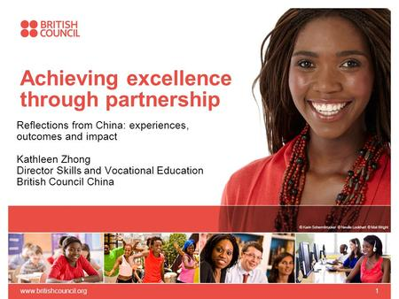 Achieving excellence through partnership Reflections from China: experiences, outcomes and impact Kathleen Zhong Director Skills and Vocational Education.