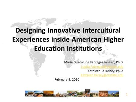 Designing Innovative Intercultural Experiences inside American Higher Education Institutions Maria Guadalupe Fabregas Janeiro, Ph.D.