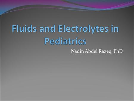 Nadin Abdel Razeq, PhD. Objectives To gain awareness of the proper procedure of peripheral IV access in pediatrics To review types of IV fluids used in.