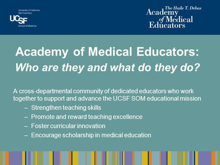 Academy of Medical Educators: Who are they and what do they do? A cross-departmental community of dedicated educators who work together to support and.
