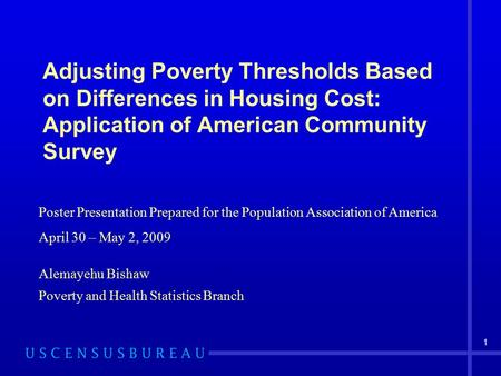 1 Adjusting Poverty Thresholds Based on Differences in Housing Cost: Application of American Community Survey Poster Presentation Prepared for the Population.