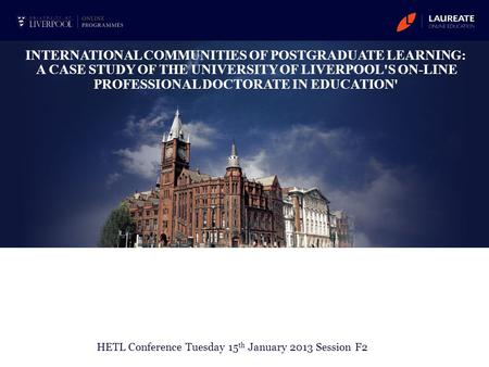 INTERNATIONAL COMMUNITIES OF POSTGRADUATE LEARNING: A CASE STUDY OF THE UNIVERSITY OF LIVERPOOL'S ON-LINE PROFESSIONAL DOCTORATE IN EDUCATION' HETL Conference.