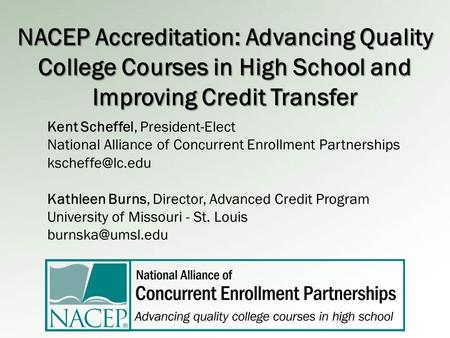 NACEP Accreditation: Advancing Quality College Courses in High School and Improving Credit Transfer Kent Scheffel, President-Elect National Alliance of.