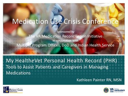 Medication Use Crisis Conference Sponsored by The VA Medication Reconciliation Initiative In conjunction with Multiple Program Offices, DoD and Indian.