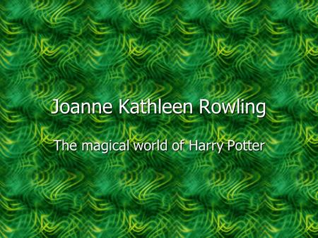 Joanne Kathleen Rowling The magical world of Harry Potter.