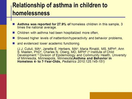 Relationship of asthma in children to homelessness Asthma was reported for 27.9% of homeless children in this sample, 3 times the national average. Children.