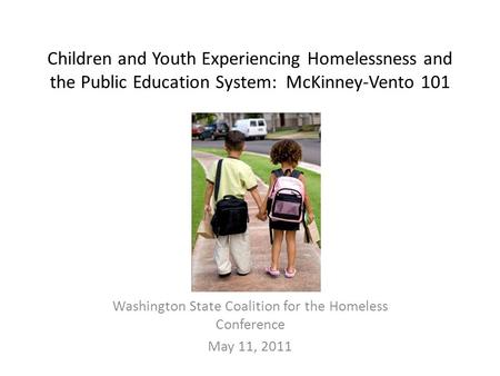 Children and Youth Experiencing Homelessness and the Public Education System: McKinney-Vento 101 Washington State Coalition for the Homeless Conference.
