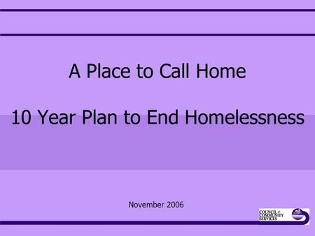 A Place to Call Home 10 Year Plan to End Homelessness November 2006.