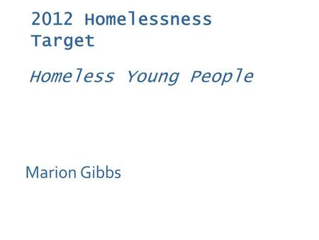 2012 Homelessness Target Marion Gibbs Homeless Young People.