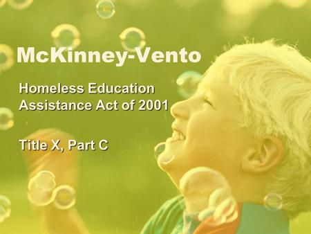 McKinney-Vento Homeless Education Assistance Act of 2001 Title X, Part C.