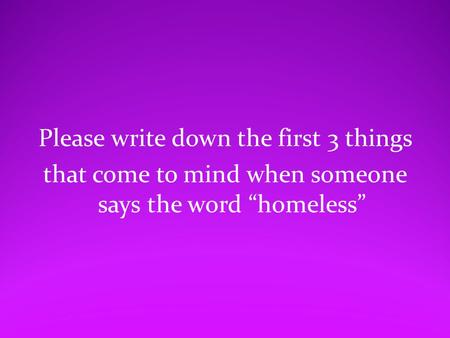 "Please write down the first 3 things that come to mind when someone says the word ""homeless"""