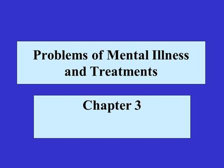 Problems of Mental Illness and Treatments Chapter 3.