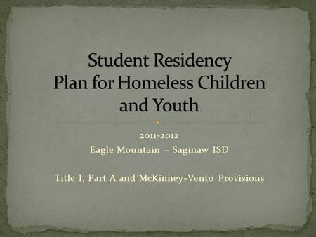 2011-2012 Eagle Mountain – Saginaw ISD Title I, Part A and McKinney-Vento Provisions.