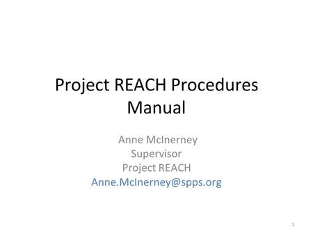 Project REACH Procedures Manual Anne McInerney Supervisor Project REACH 1.