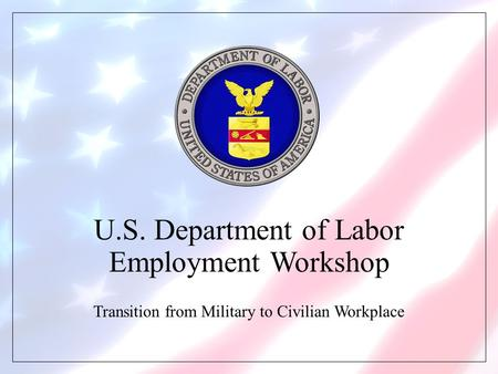 U.S. Department of Labor Employment Workshop Transition from Military to Civilian Workplace.