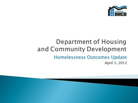 Homelessness Outcomes Update April 3, 2012.  Transition to Rapid Re-housing  Permanent Supportive Housing  System Coordination  Capacity Building.