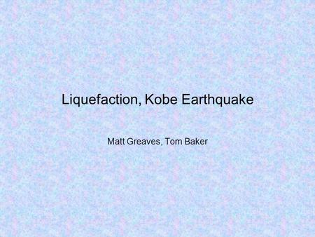 Liquefaction, Kobe Earthquake Matt Greaves, Tom Baker.