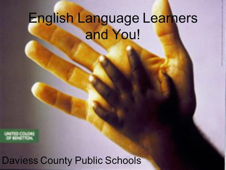 English Language Learners and You! Daviess County Public Schools.