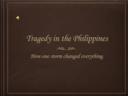 Tragedy in the Philippines How one storm changed everything.