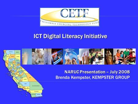 NARUC Presentation – July 2008 NARUC Presentation – July 2008 Brenda Kempster, KEMPSTER GROUP ICT Digital Literacy Initiative.