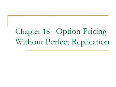 Chapter 18 Option Pricing Without Perfect Replication.