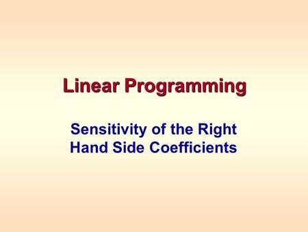 Linear Programming Sensitivity of the Right Hand Side Coefficients.