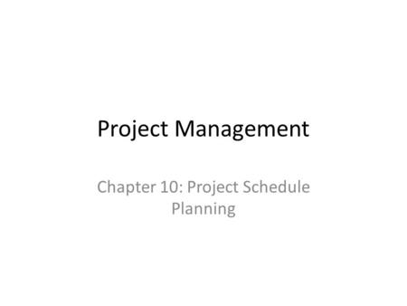 Chapter 10: Project Schedule Planning