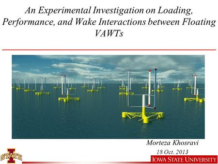 An Experimental Investigation on Loading, Performance, and Wake Interactions between Floating VAWTs ____________________________________________ Morteza.