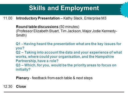 Skills and Employment 11.00 Introductory Presentation – Kathy Slack, Enterprise M3 Round table discussions (50 minutes) (Professor Elizabeth Stuart, Tim.