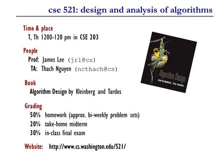 Cse 521: design and analysis of algorithms Time & place T, Th 1200-120 pm in CSE 203 People Prof: James Lee TA: Thach Nguyen Book.